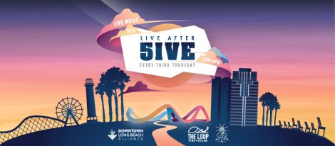 Live After 5ive (five stylized with the number five in place of the letter f) flyer, event happening every third Thursday Downtown Long Beach from 5 to 9 PM, graphic image showing The Loop situated on Ocean Boulevard going West, with The Pike (ferris wheel) and Shoreline Village (lighthouse) to the left and the Downtown skyline to the right