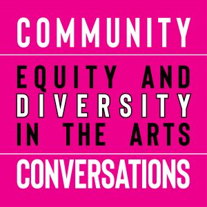 community conversations, equity and diversity in the arts, black lives